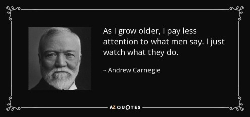 quote-as-i-grow-older-i-pay-less-attention-to-what-men-say-i-just-watch-what-they-do-andrew-carnegie-4-86-39